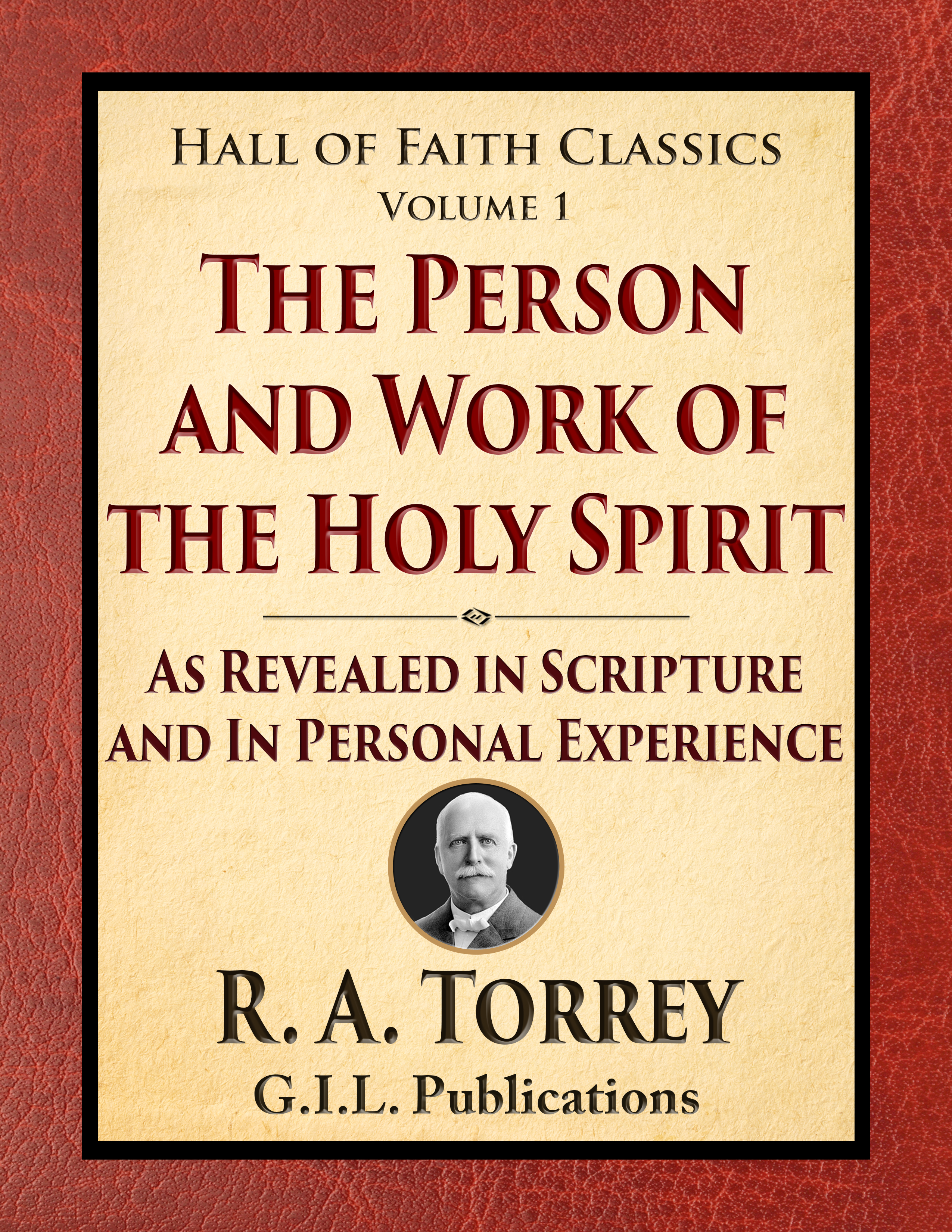 The Person and Work of the Holy Spirit (R A  Torrey) (Hall of Faith  Christian Classics, Volume 1)